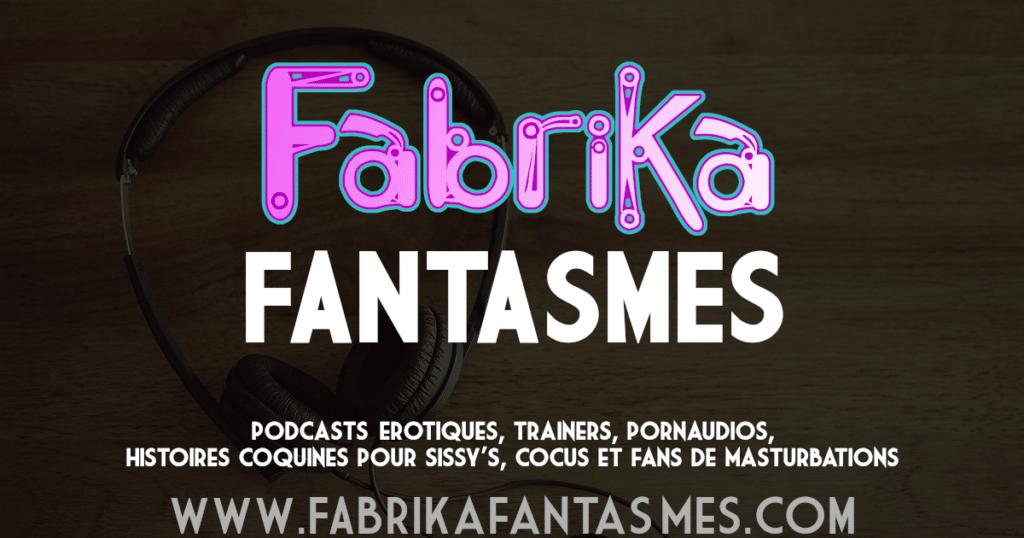 Image du site FabriKa Fantasmes, (production de Pornaudio, podcasts érotiques, histoires de sexe)